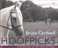 Hoofpicks : Photographs of the Horse in Wales, Cardwell, Bruce, 1854114980