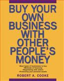 Buy Your Own Business with Other People's Money, Robert A. Cooke, 0471694983