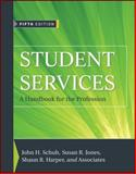Student Services : A Handbook for the Profession, Schuh, John H. and Jones, Susan R., 0470454989