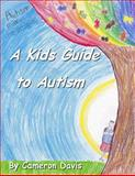 A Kid's Guide to Autism, Cameron Davis, 1490534989