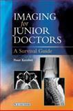 Imaging for Junior Doctors : A Survival Guide, Kember, Peter, 0702024988