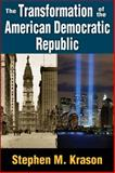 The Transformation of the American Democratic Republic, Krason, Stephen M., 1412854989