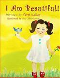 I Am Beautiful!, Terri Kelley, 1493734989