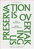 Preservation Is Overtaking Us, Koolhaas, Rem and Otero-Pailos, Jorge, 1883584981