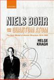 Niels Bohr and the Quantum Atom : The Bohr Model of Atomic Structure 1913-1925, Kragh, Helge, 0199654980