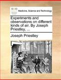 Experiments and Observations on Different Kinds of Air by Joseph Priestley, Joseph Priestley, 1170124984