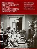 Amateurs, Photography, and the Mid-Victorian Imagination 9780226744988