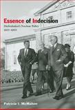Essence of Indecision : Diefenbaker's Nuclear Policy, 1957-1963, McMahon, Patricia I., 0773534989