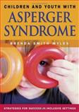 Children and Youth with Asperger Syndrome : Strategies for Success in Inclusive Settings, Myles, Brenda Smith, 1412904986