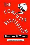 The Computer Revolution, Benjamin B. Wells, 1560724986