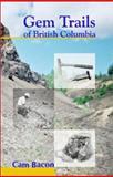 Gem Trails of British Columbia, Cameron Bacon, 0888394985