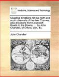 Coasting Directions for the North and South Channels of the River Thames, John Chandler, 1170414982