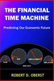 The Financial Time MacHine, Robert D. Oberst, 1490594981