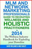 MLM and Network Marketing Professionals Guide to Recruiting Wellness, David Williams and Max Hailey, 1494794985