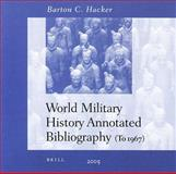 World Military History Annotated Bibliography : Premodern and Nonwestern Military Institutions, Hacker, Barton C., 9004144986