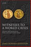 Witnesses to a World Crisis : Historians and Histories of the Middle East in the Seventh Century, Howard-Johnston, James, 0199694990