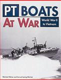 PT Boats at War : World War II to Vietnam, Polmar, Norman and Morison, Samuel L., 0760304998