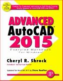 Advanced AutoCAD 2015 Exercise Workbook, Cheryl R Shrock and Steve Heather, 0831134992