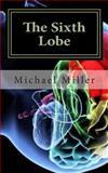 The Sixth Lobe, Michael Miller, 1481884999