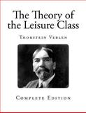 The Theory of the Leisure Class, Thorstein Veblen, 1492844993
