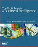 The Profit Impact of Business Intelligence, Williams, Steve and Williams, Nancy, 0123724996