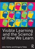 Visible Learning and the Science of How We Learn, Hattie, John and Yates, Gregory, 0415704995
