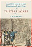 Critical Reader of the Romantic Grand Tour : Tristes Plaisirs, Chard, Chloe, 0719044995