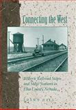 Connecting the West : Historic Railroad Stops and Stage Stations in Elko County, Nevada, Hall, Shawn, 0874174996