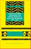 Colonial Pathologies, Environment, and Western Medicine in Saint-Louis-Du-Senegal, 1867-1920, Ngalamulume, Kalala J., 1433114992