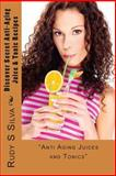 Discover Secret Anti-Aging Juice and Tonic Recipes, Rudy Silva, 1484844998