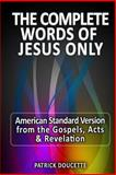 The Complete Words of Jesus Only - American Standard Version from the Gospels, Acts and Revelation, Patrick Doucette, 149276499X