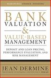 Bank Valuation and Value-Based Management : Deposit and Loan Pricing, Performance Evaluation, and Risk Management, Dermine, Jean, 0071624996