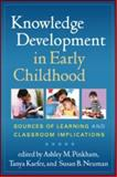 Knowledge Development in Early Childhood : Sources of Learning and Classroom Implications, , 146250499X