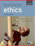 Business Ethics : Managing Corporate Citizenship and Sustainability in the Age of Globalization, Crane, Andrew and Matten, Dirk, 0199284997