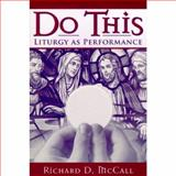 Do This : Liturgy as Performance, McCall, Richard D., 0268034990