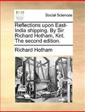 Reflections upon East-India Shipping by Sir Richard Hotham, Knt The, Richard Hotham, 1140984993