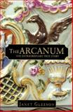 The Arcanum : The Extraordinary True Story, Gleeson, Janet, 0446524999