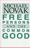 Free Persons and the Common Good, Michael Novak, 0819164992