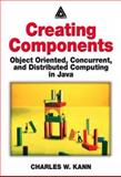 Creating Components : Object Oriented, Concurrent, and Distributed Computing in Java, Kann, Charles W., 0849314992