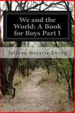 We and the World: a Book for Boys Part I, Juliana Horatia Ewing, 1500564990