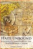 Haiti Unbound : A Spiralist Challenge to the Postcolonial Canon, Glover, Kaiama L., 1846314992