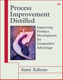 Process Improvement Distilled : Improving Product Development for Competitive Advantage, Zahran, Sam, 0321534999