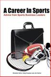 A Career in Sports : Advice from Sports Business Leaders, Wells, Michelle and Kreutzer, Andy, 0578044994