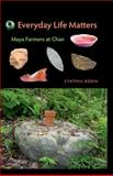 Everyday Life Matters : Maya Farmers at Chan, Robin, Cynthia, 0813044995