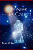 To Ponder and Live Correct, Philip R. Bailey, 1456864998