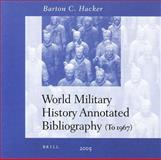 World Military History Annotated Bibliography : Premodern and Nonwestern Military Institutions, Hacker, Barton C., 9004144994
