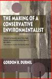 The Making of a Conservative Environmentalist : With Reflections on Government, Industry, Scientists, the Media, Education, Economic Growth, the Public, the Great Lakes, Activists, and the Sunsetting of Toxic Chemicals, Durnil, Gordon K., 0253214998