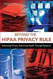 Beyond the HIPAA Privacy Rule : Enhancing Privacy, Improving Health Through Research, Committee on Health Research and the Privacy of Health Information: The HIPAA Privacy Rule, Board on Health Sciences Policy, Board on Health Care Services, Institute of Medicine, 0309124999