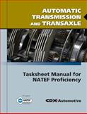 Automatic Transmission and Transaxle : Tasksheet Manual for NATEF Proficiency, CDX Automotive Staff, 0763784990