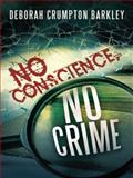 No Conscience, No Crime, Deborah Crumpton Barkley, 1496904990